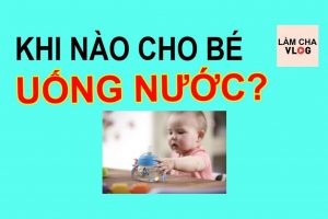 khi-nao-cho-be-uong-nuoc