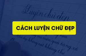 huong-dan-cach-luyen-viet-chu-dep